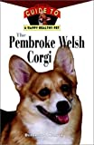 Harper, Deborah: The Pembroke Welsh Corgi: An Owner&#39;s Guide to a Happy Healthy Pet