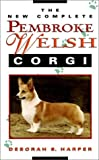 Harper, Deborah S.: The New Complete Pembroke Welsh Corgi