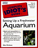 Wickham, Mike: The Complete Idiot&#39;s Guide to Freshwater Aquariums