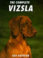 The Complete Vizsla by Gay Gottlieb