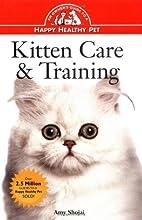 Kitten Care & Training by Amy D. Shojai