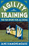 Simmons-Moake, Jane: Agility Training: The Fun Sport for All Dogs