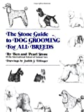 Stone, Ben: The Stone Guide to Dog Grooming for All Breeds