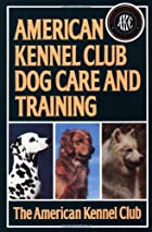 American Kennel Club Dog Care and Training…