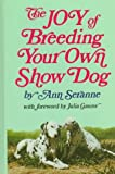 Seranne, Ann: The Joy of Breeding Your Own Show Dog