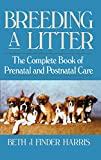 Harris, Beth J. Finder: Breeding a Litter: The Complete Book of Prenatal and Postnatal Care