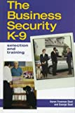 Duet, George: The Business Security K-9: Selection and Training