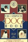 American Kennel Club: The Complete Dog Book: The Photograph, History and Official Standard of Every Breed Admitted to Akc Registration, and the Selection, Training, Breed