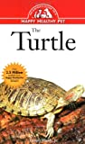 Flank, Lenny: The Turtle: An Owner&#39;s Guide to a Happy Healthy Pet