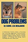 Benjamin, Carol Lea: Dog Problems: A Professional Trainer&#39;s Guide to Preventing and Correcting Aggression, Destructiveness, Housebreaking Problems, Excessive Barking, Do
