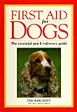 Hawcroft, Tim: First Aid for Dogs: The Essential Quick-Reference Guide