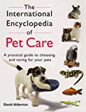 Alderton, David: The International Encyclopedia of Pet Care: A Practical Guide to Choosing and Caring for Your Pets