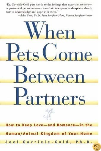 When Pets Come Between Partners: How to Keep Love - and Romance - in the Human/Animal Kingdom of Your Home (Howell reference books)