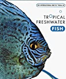 Alderton, David: International Encyclopedia of Tropical Freshwater Fish