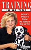 Ammen, Amy: Training in No Time: An Expert's Approach to Effective Dog Training for Hectic Life Styles