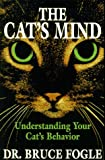 Fogle, Bruce: The Cat&#39;s Mind: Understanding Your Cat&#39;s Behavior