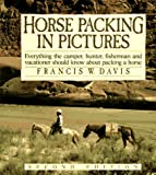 Davis, Francis W.: Horse Packing in Pictures