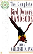 The Complete Bird Owner's Handbook by Gary…