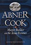 Hafertepe, Kenneth: Abner Cook: Master Builder on the Texas Frontier