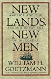 Goetzmann, William H.: New Lands, New Men: America and the Second Great Age of Discovery