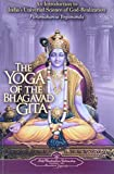Paramahansa Yogananda: The Yoga of the Bhagavad Gita: An Introduction to India's Universal Science of God-realization