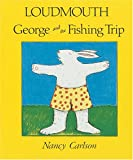 Carlson, Nancy: Loudmouth George and the Fishing Trip