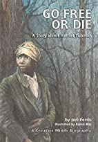 Go Free or Die: A Story About Harriet Tubman…