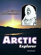 Arctic explorer : the story of Matthew…