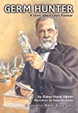 Alphin, Elaine Marie: Germ Hunter: A Story About Louis Pasteur