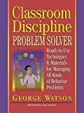 Watson, George: Classroom Discipline Problem Solver: Ready-To-Use Techniques & Materials for Managing All Kinds of Behavior Problems