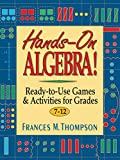 Thompson, Frances M.: Hands-On Algebra!: Ready-To-Use Games & Activities for Grades 7-12