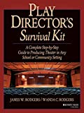 Rodgers, James W.: Play Director&#39;s Survival Kit: A Complete Step-By-Step Guide to Producing Theatre in Any School or Community Setting