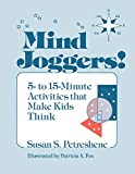 Susan S. Petreshene: Mind Joggers!: 5- to 15- Minute Activities That Make Kids Think