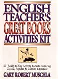 Muschla, Gary Robert: English Teacher's Great Books Activities Kit: 60 Ready-To-Use Activity Packets Featuring Classic, Popular, & Current Literature