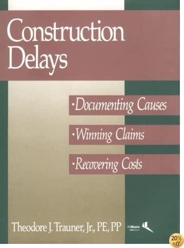 Construction Delays: Documenting Causes, Winning Claims, Recovering Costs