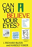 Yuker, Harold E.: Can You Believe Your Eyes?: Over 250 Illusions and Other Visual Oddities