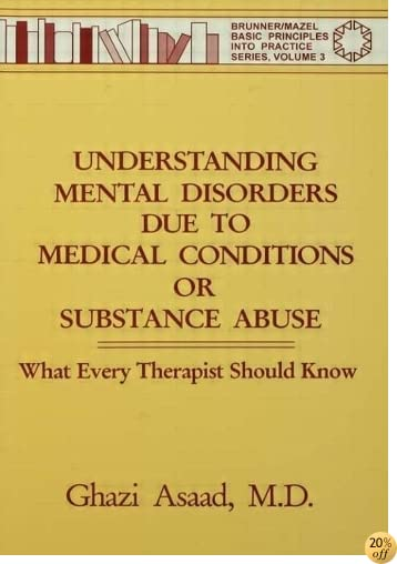Understanding Mental Disorders Due To Medical Conditions Or Substance Abuse: What Every Therapist Should Know