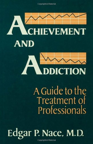 achievement-and-addiction-a-guide-to-the-treatment-of-professionals