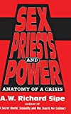 Sipe, A. W. Richard: Sex, Priests, and Power: Anatomy of a Crisis
