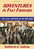 Nadeau, Kathleen G.: Adventures In Fast Forward: Life, Love, And Work For The ADD Adult