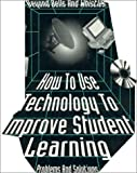 Milone, Michael: Beyond Bells and Whistles: How to Use Technology to Improve Student Learning  Problems and Solutions
