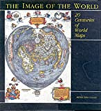 Whitfield, Peter: The Image of the World: 20 Centuries of World Maps