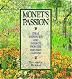 Murray, Elizabeth: Monet&#39;s Passion: Ideas, Inspiration and Insights from the Painter&#39;s Gardens