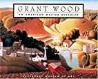 Grant Wood: An American Master Revealed by…