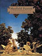 Maxfield Parrish: A Retrospective by…