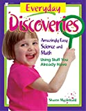 MacDonald, Sharon: Everyday Discoveries: Amazingly Easy Science and Math Using Stuff You Already Have