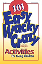 101 Easy, Wacky, Crazy Activities by Kathy…