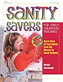 MacDonald, Sharon: Sanity Savers for Early Childhood Teachers: 200 Quick Fixes for Everything from Big Messes to Small Budgets