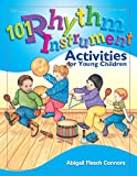 Connors, Abigail Flesch: 101 Rhythm Instrument Activities for Young Children