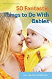 Featherstone, Sally: 50 Fantastic Things to Do with Babies
